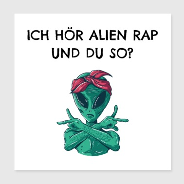 I hear Alien Rap and you like that? - Poster 20x20 cm