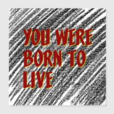 Born to live ! - Poster 20x20 cm