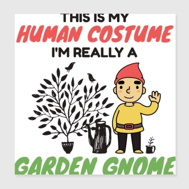 This Is My Human Costume I'm Really A Garden Gnome - Poster 20x20 cm