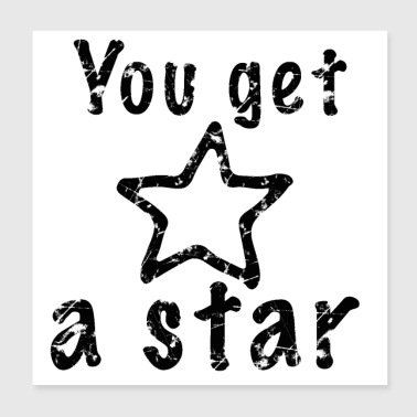 You get a star -black- - Poster 20x20 cm