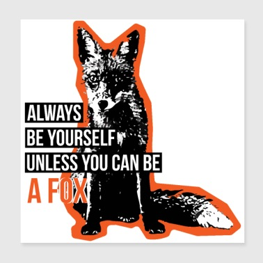 Fox Shirt • Be a Fox • Fox Gift - Poster 20x20 cm