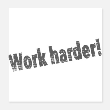 Worker work harder! - Poster 20x20 cm