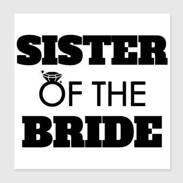 Bride Bachelor party Wedding Sister of the Bride - Poster 20x20 cm