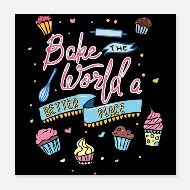 Beruf Bake The World A Better Place - Bäckerei Kuchen - Poster 20x20 cm