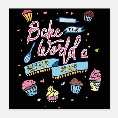 Baker Bake The World A Better Place - Bakery Cake - Poster