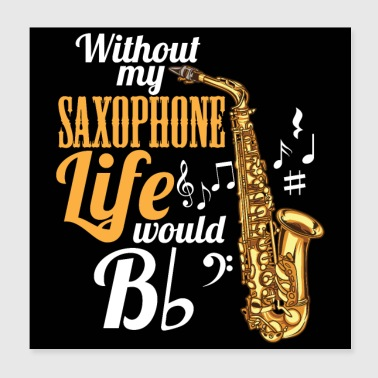 Without My Saxophone Life Would Be (Flat) - Poster 20x20 cm