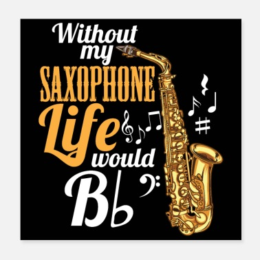 Musikinstrument Without My Saxophone Life Would Be (Flat) - Poster