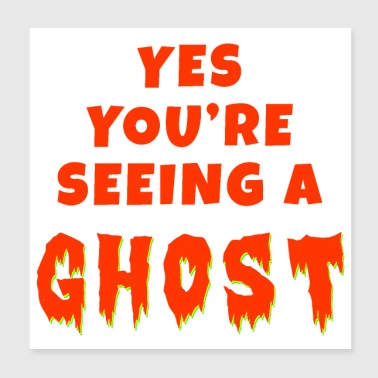 Ghost You're Seeing a Ghost - Poster 20x20 cm