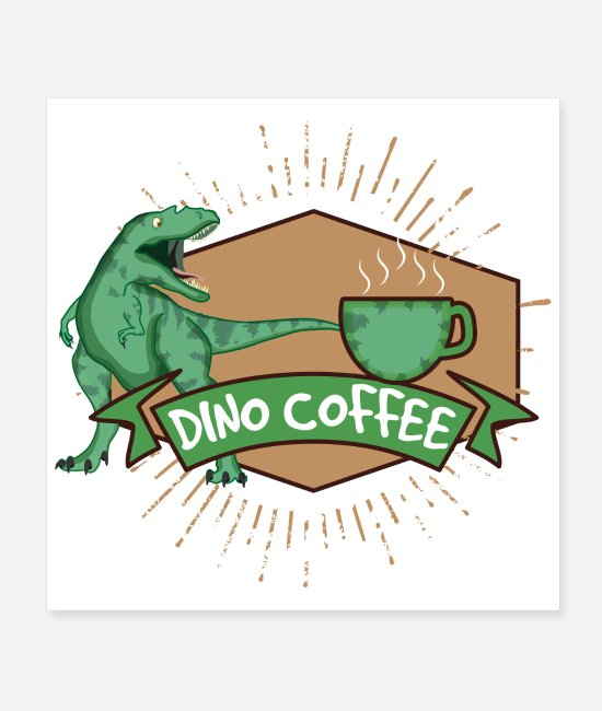 Dinosaurs Posters - Dinosaur Dino Coffee - Gift Idea - Posters white