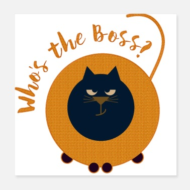 Boss Cat: who is the boss - Poster 20x20 cm