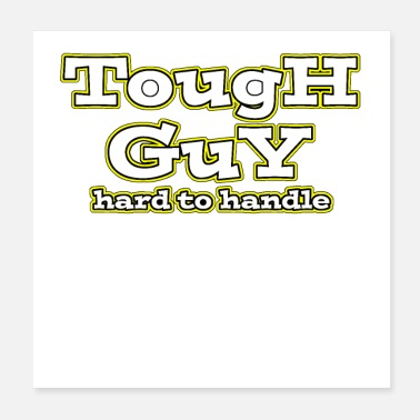 Guys Tough GuY hard to handle - Poster 20x20 cm