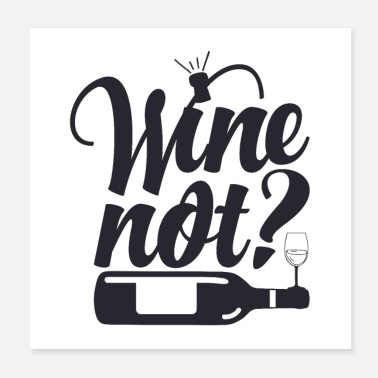 Wine Wine not ?! Why not wine? - Poster 20x20 cm