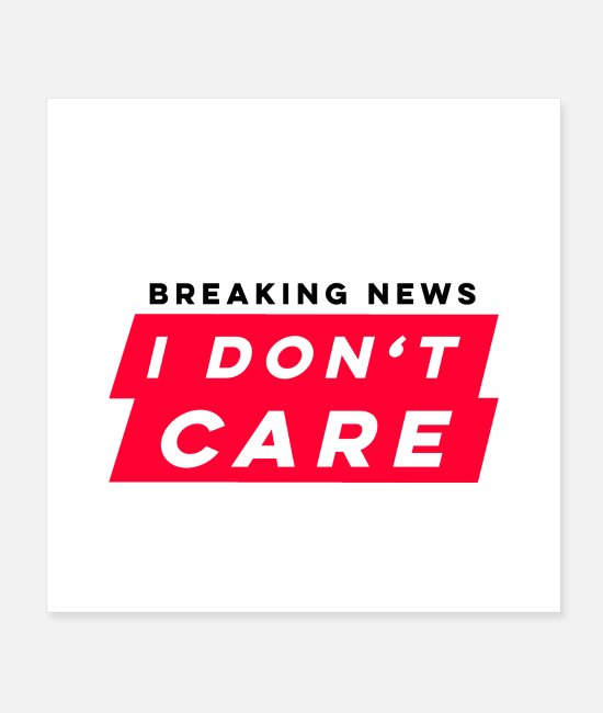 Don´t Poster - I don´t care ist mir egal Shirt Design - Poster Weiß