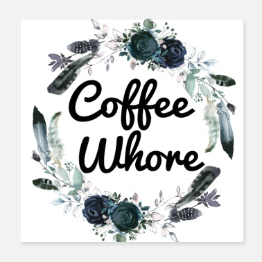 Gift Coffee Whore Coffee Lovers Gift - Poster 20x20 cm