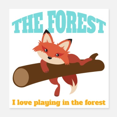 Playing Field The forest I love to play in the forest Fox - Poster