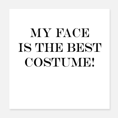 Expression My face is the best costume - Poster 20x20 cm
