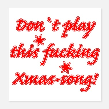 Advent Do not play this fucking xmas song - Poster 20x20 cm