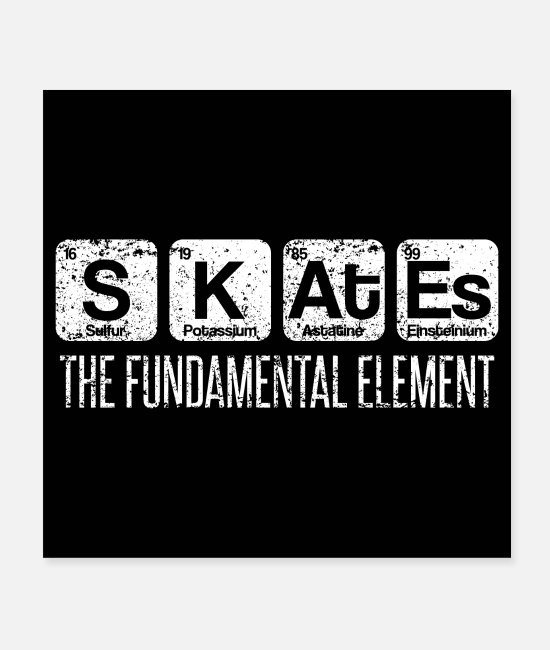 SK8 Posters - Skates The Fundamental Element Periodic Table - Posters white