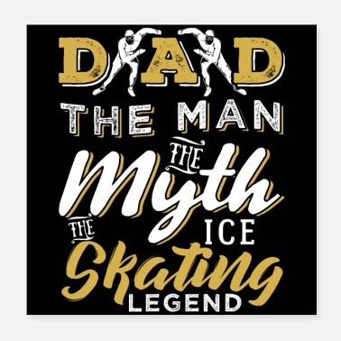 Dad The Man The Legend Dad The Man The Myth The Ice Skating Legend - Poster
