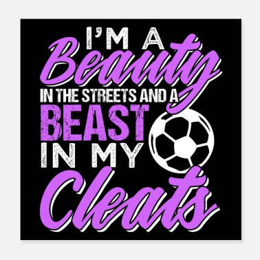 Beast Soccer Beauty In The Streets Beast In My Cleats - Poster