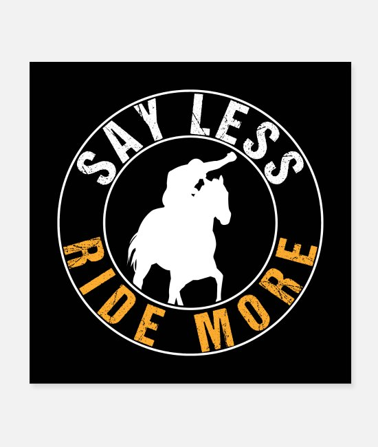 Horse Fan Poster - Say Less Ride More | Horse Riding Fan - Poster Weiß