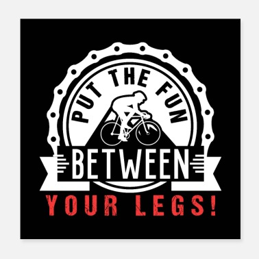 Between Put The Fun Between Your Legs | Bicycle - Poster