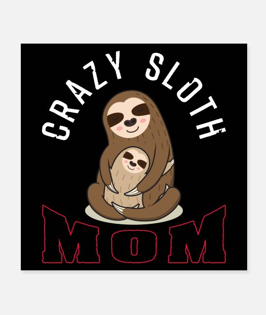 Sloth Child Posters - Crazy sloth mom - Posters white