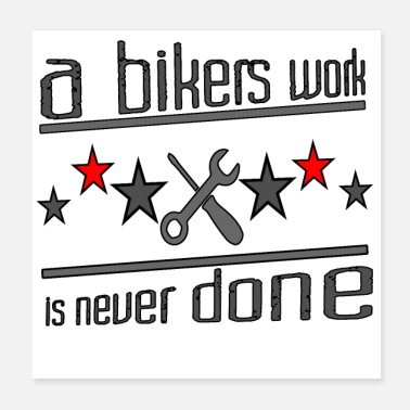 Biker A bikers work is never done - Poster