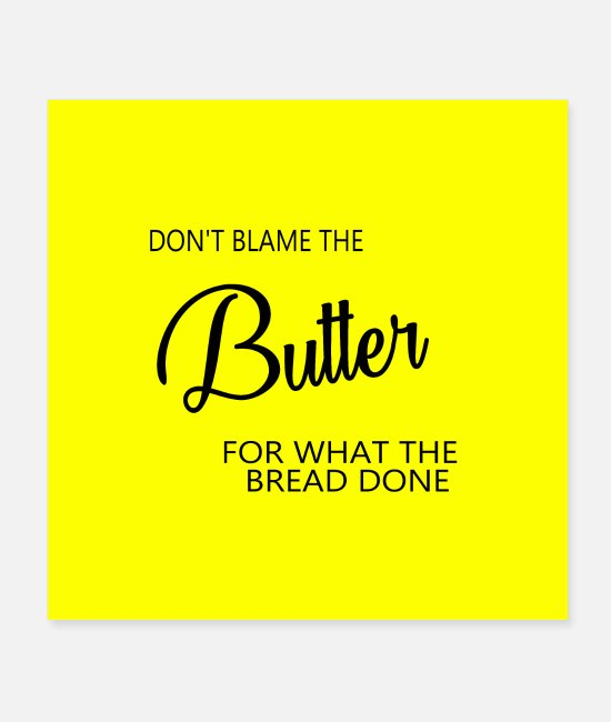 Quote Posters - dont blame the butter murial - Posters white