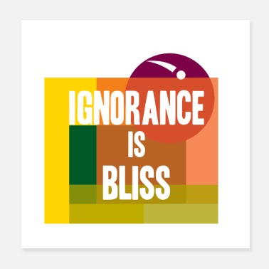 Bliss Ignorance is bliss - Poster
