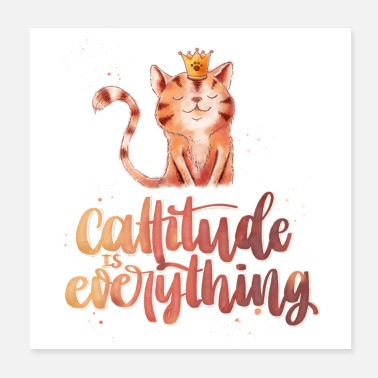 Cattitude is everything - attitude is everything! - Poster