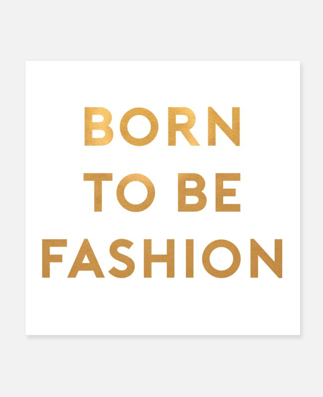 Gold Posters - Born to be Fashion - Posters white