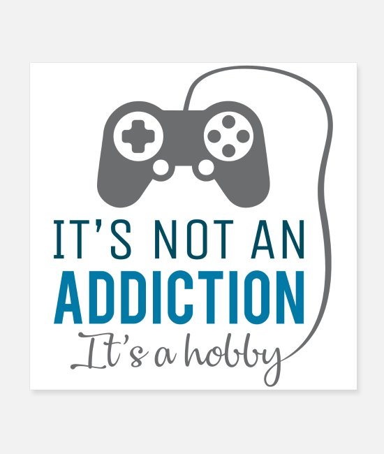 Play Posters - Gaming is a hobby, not an addiction - gamer design - Posters white