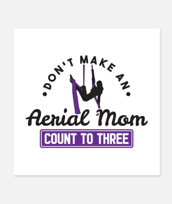 Training Posters - Don't Make An Aerial Mom Count To Three Gift - Posters white