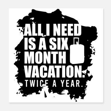 Working Time 2 times 6 months vacation is all I need! - Poster