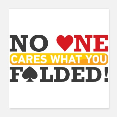 Fold No one cares what you FOLDED - Poster