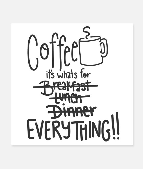 Cats Posters - Coffee it's whats for everything - Posters white