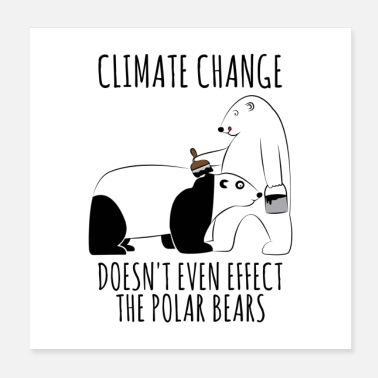 Global Climate Change Doesn't Even Effect The Polar - Poster