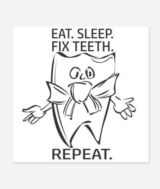 Pine Posters - eat. sleep. fix teeth. repeat - Posters white