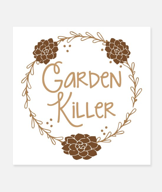 Garden Posters - Garden killer (I tried it died!) - Posters white