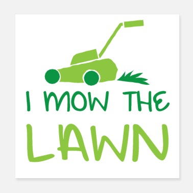 Lawn Mower I mow the lawn - Poster