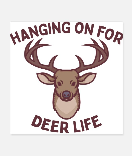 Stag Posters - Hanging on for deer life Hunting pun - Posters white