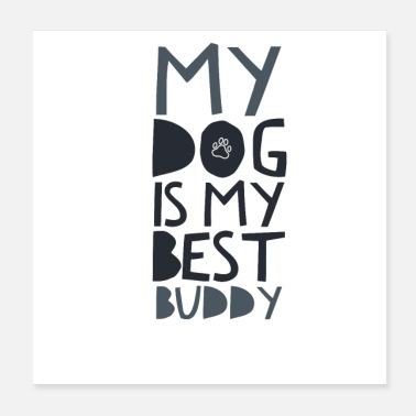 My dog is my best buddy - Poster