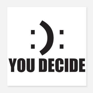 Unhappy Geek You decide smile sad lust gift idea - Poster