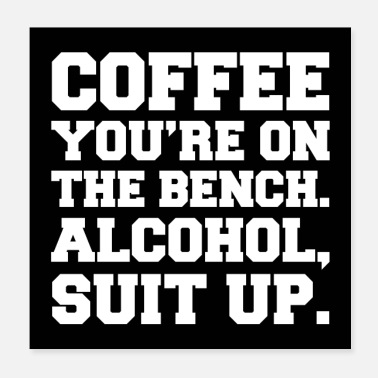 Suit Alcohol, Suit Up Funny Quote Poster - Poster