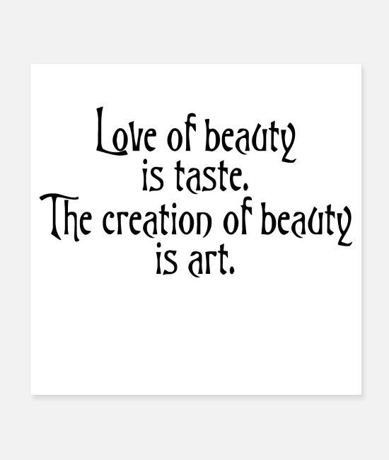 Beauty Posters - Love of Beauty is taste, Creation of Beauty is art - Posters white