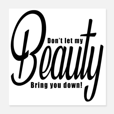 Let Down Don't let my BEAUTY bring you down! (Black) - Poster