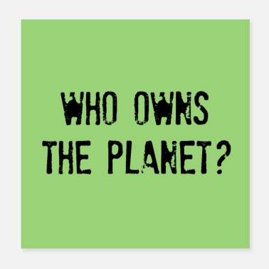 Exploitation WHO OWNS THE PLANET? | Future questions | poster - Poster
