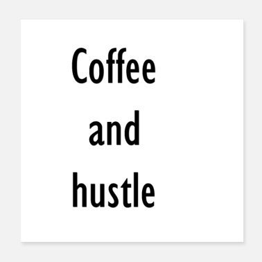 Hustle coffee and hustle - Poster