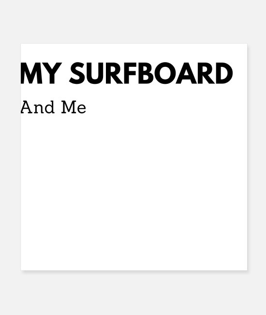 Water Posters - My Surfboard And Me - Posters white